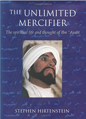 9781883991296: The Unlimited Mercifier: The Spiritual Life and Thought of Ibn 'Arabi