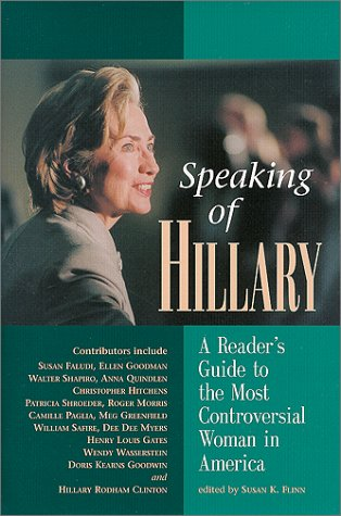 Speaking of Hillary: A Reader's Guide to the Most Controversial Woman in America: Flinn, Susan ...