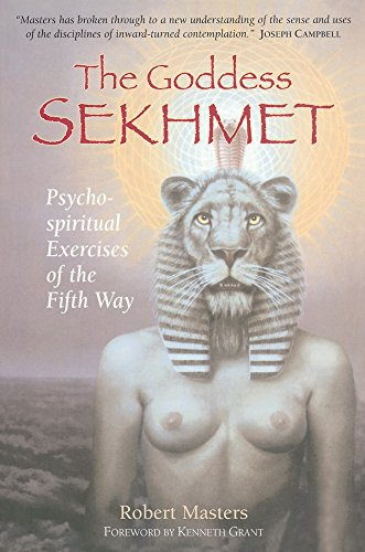 The Goddess Sekhmet: Psycho-Spiritual Exercises of the Fifth Way: Masters, Ph.D. Robert