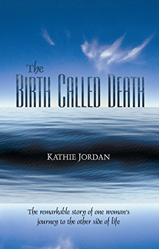9781883991777: The Birth Called Death: The Remarkable Story of One Woman's Journey to the Other Side of Life