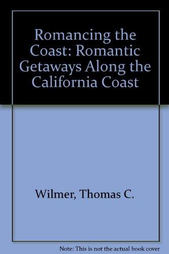 9781883991807: Romancing the Coast: Romantic Getaways Along the California Coast
