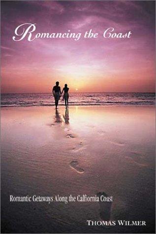 9781883991883: Romancing the Coast: Romantic Getaways Along the California Coast