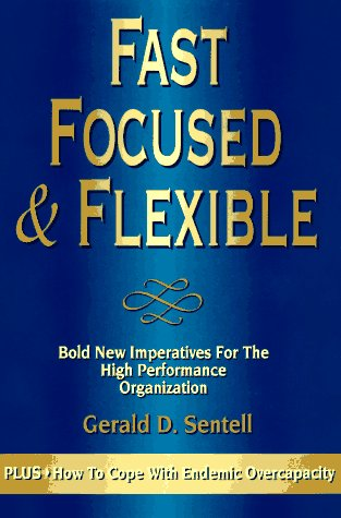 9781883999032: Fast Focused & Flexible: Bold New Imperatives for the High Performance Organization