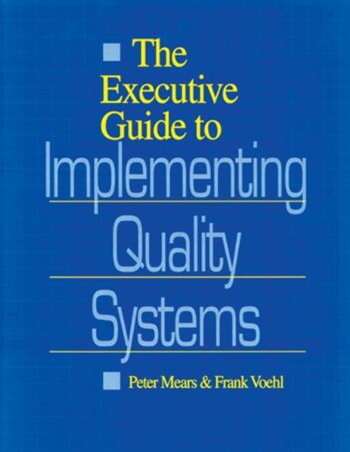 The Executive Guide to Implementing Quality Systems (Paperback): Peter Mears, Frank Voehl