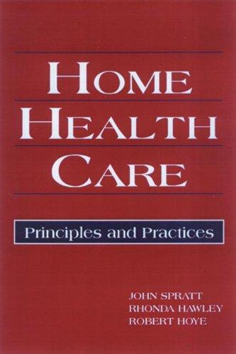 Home Health Care : Principles and Practices: John Spratt; Rhonda