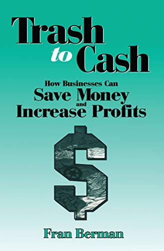 9781884015960: Trash to Cash: How Businesses Can Save Money and Increase Profits (New Directions in Anthropology; 1)