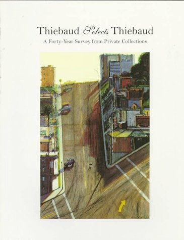 Thiebaud Selects Thiebaud: A Forty-Year Survey from Private Collections: McGough, Stephen C.