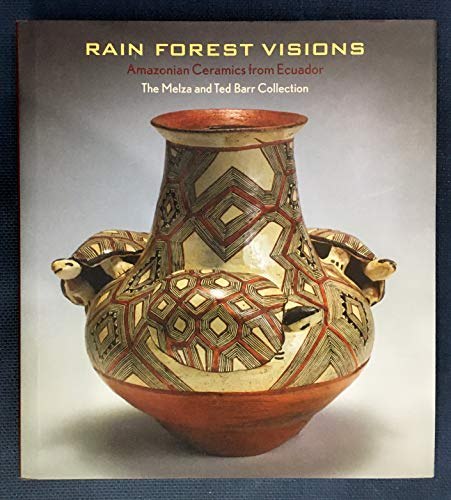 Rain Forest Visions, Amazonian Ceramics from Ecuador.: Shields, Scott A.
