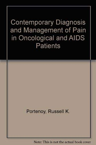 Contemporary Diagnosis and Management of Pain in Oncological and AIDS Patients: Portenoy, Russell K...