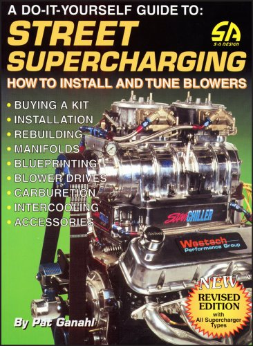 A Do-It-Yourself Guide to Street Supercharging -: Pat GANAHL