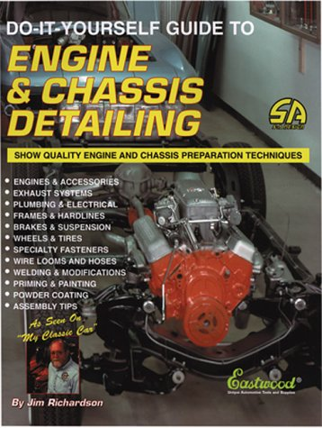 Do-It-Yourself Guide to Engine & Chassis Detailing: Show-Quality Engine and Chassis Preparation...