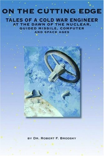 9781884092626: On the Cutting Edge: Tales of a Cold War Engineer at the Dawn of the Nuclear, Guided Missile, Computer, and Space Ages
