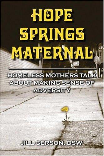 Hope Springs Maternal: Homeless Mothers Talk About: Jill Gerson