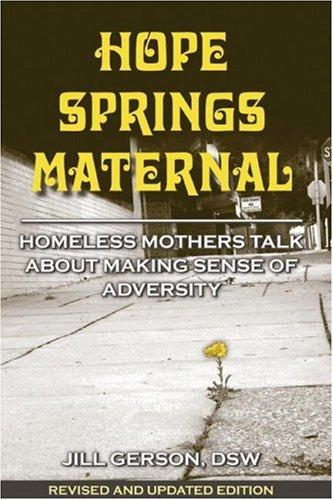 Hope Springs Maternal: Homeless Mothers Talk about: Gerson, Jill