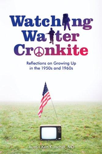 Watching Walter Cronkite : Reflections on Growing: Austin K. Kutscher;
