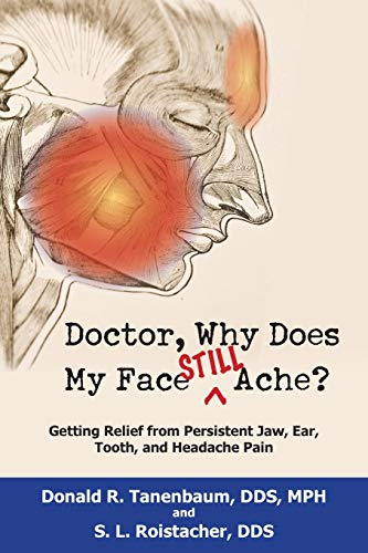 9781884092961: Doctor, Why Does My Face Still Ache?: Getting Relief from Persistent Jaw, Ear, Tooth, and Headache Pain
