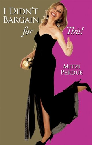 I Didn't Bargain for This!: Mitzi Perdue