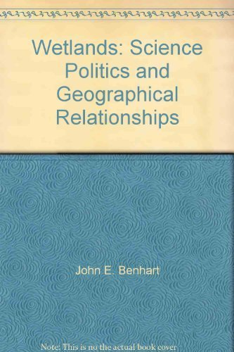 Wetlands: Science, politics, and geographical relationships (Pathways in geography series): Benhart...