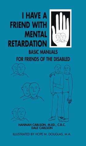 I Have a Friend Who Has Mental Retardation (Basic Manual for Friends of the Disabled) (1884158102) by Carlson, Hannah; Carlson, Dale