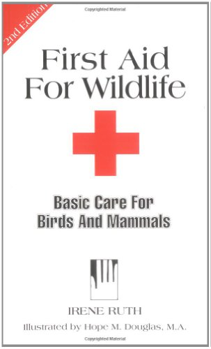 First Aid for Wildlife: Basic Care for Birds and Mammals (Basic Manual Wildlife Rehabilitation): ...