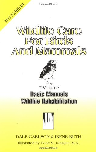Wildlife Care for Birds & Mammals: Basic Manuals Wildlife Rehabilitation (Basic Manual Wildlife Rehabilitation) (1884158161) by Dale Carlson