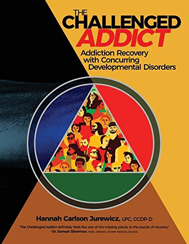 The Challenged Addict: Addiction Recovery with Concurring Developmental Disorders: Hannah Carlson ...