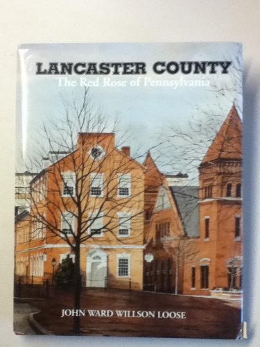 Lancaster County: The Red Rose of Pennsylvania