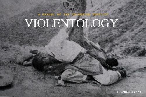 9781884167393: Violentology: A Manual of the Colombian Conflict