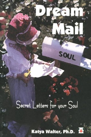 Dream Mail: Secret Letters for Your Soul: Walter, Katya