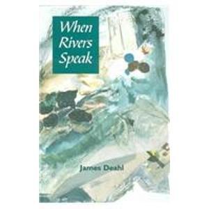 When Rivers Speak: Deahl, James