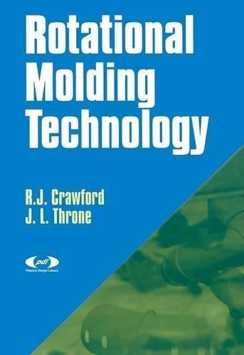 Rotational Molding Technology (Plastics Design Library): Roy J Crawford