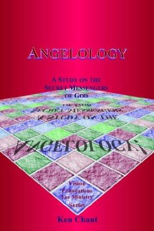 Angelology: A Study on the Secret Messengers: Chant, Ken