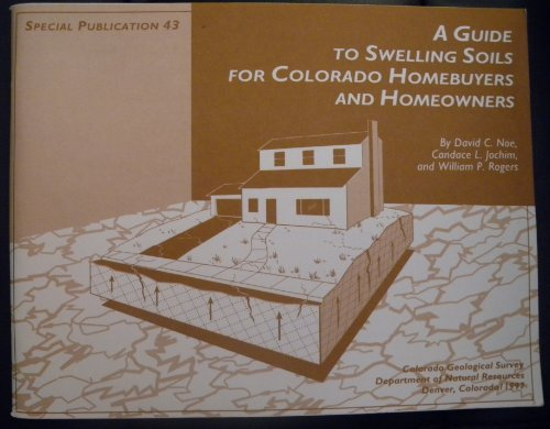 A Guide to Swelling Soils for Colorado Homebuyers and Homeowners: David C Noe