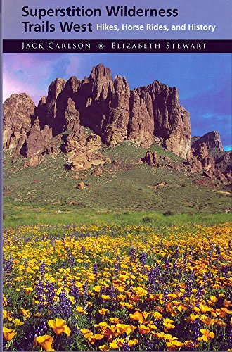 Superstition Wilderness Trails West: Hikes, Horse Rides, and History: Carlson, Jack; Stewart, ...