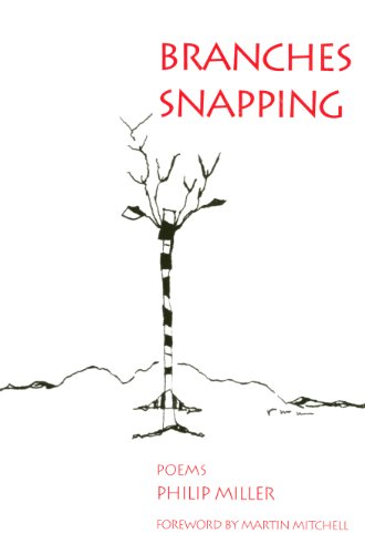 Branches Snapping: Poems: Philip Miller