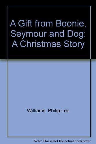 GIFT FROM BOONIE, SEYMORR AND DOG: A: Williams, Philip L