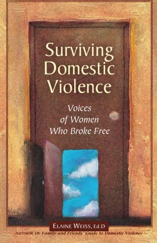 Surviving Domestic Violence: Voices of Women Who Broke Free (1884244270) by Elaine Weiss