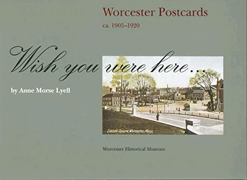 Wish you were here--: Worcester postcards, ca. 1905-1920: Lyell, Anne Morse