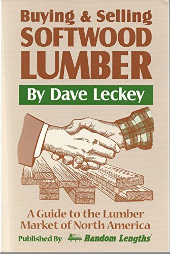 9781884311048: Buying & Selling Softwood Lumber: A Guide to the Lumber Market of North America