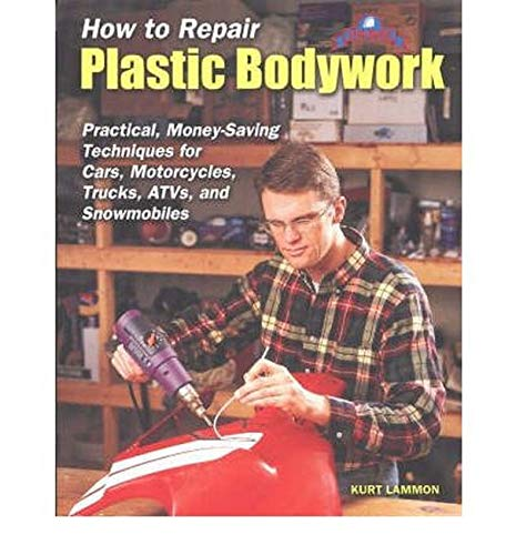 9781884313370: How to Repair Plastic Bodywork: Practical, Money-Saving Techniques for Cars, Motorcycles, Trucks, ATVs and Snowmobiles (Tech Series)