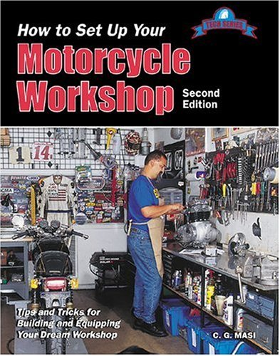 How to Set up Your Motorcycle Workshop : Tips and Tricks for Building and Equipping Your Dream Wo...