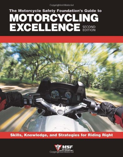 9781884313479: The Motorcycle Safety Foundation's Guide to Motorcycling Excellence: Skills, Knowledge, and Strategies for Riding Right (2nd Edition)