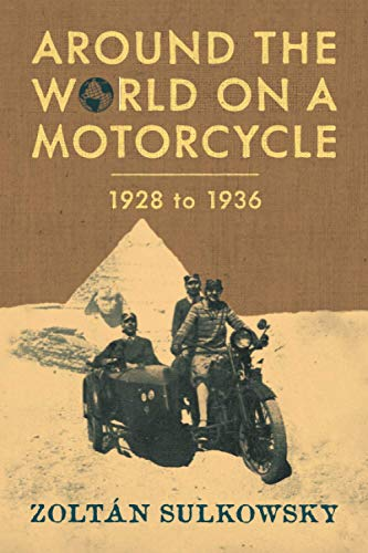 Around the World on a Motorcycle: 1928 to 1936: Sulkowsky, Zoltan