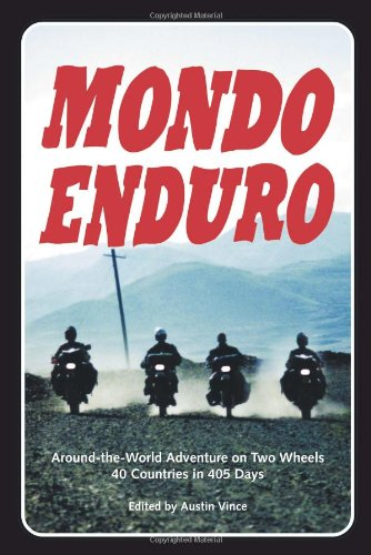 9781884313646: Mondo Enduro: Around the World Adventure on Two Wheels 40 Countries in 405 Days