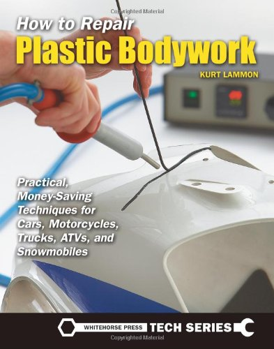 9781884313806: How to Repair Plastic Bodywork: Practical, Money-Saving Techniques for Cars, Motorcycles, Trucks, ATVs, and Snowmobiles (Whitehouse Press Tech Series)
