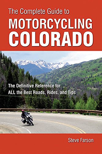 9781884313929: The Complete Guide to Motorcycling Colorado: The Definitive Reference for All the Best Roads, Rides, and Tips