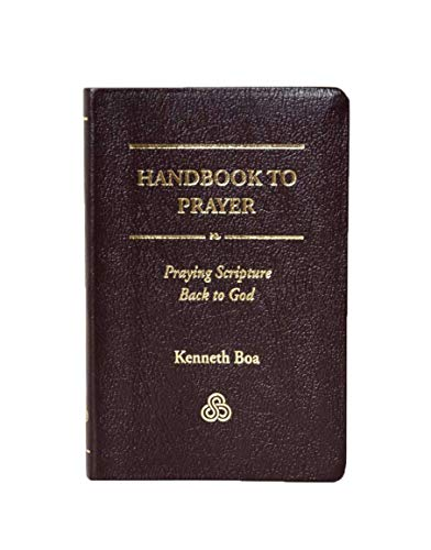 Handbook to prayer: Praying Scripture back to God (1884330002) by Kenneth Boa