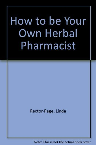9781884334528: How to Be Your Own Herbal Pharmacist