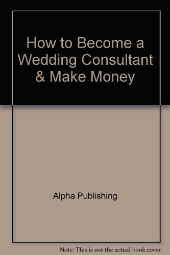 9781884350733: How to Become a Wedding Consultant & Make Money