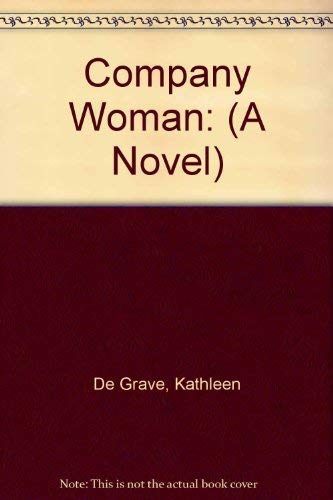 Company Woman: (A Novel): De Grave, Kathleen